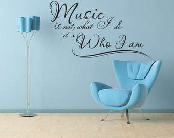 Music is not what I do, it's who I am Vinyl Decal Quotes Wall Sticker Wall Art Wall Decals Wall Quote (J128)