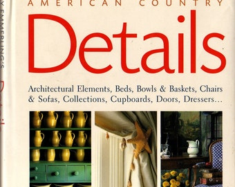 AMERICAN COUNTRY DETAILS , a Source Book for Design  -  Country  Elements of Design, Architecture, Display