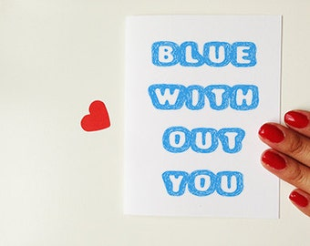 """Missing you Card """" Blue with out you"""" Greeting Card. I miss you Card. Long Distance Relationship Card."""
