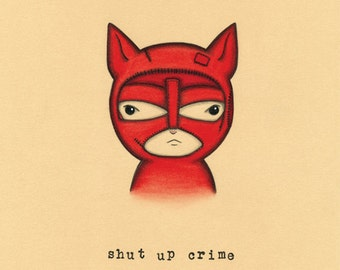 Shut Up Crime Print