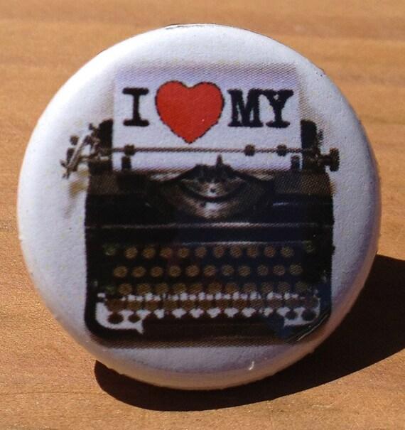I love my Typewriter - Button, Magnet, or Bottle Opener