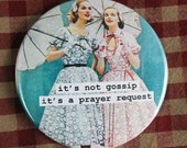 Funny magnet It's not gossip it's a prayer request. 3 inch mylar magnet, pin back button or christmas ornament