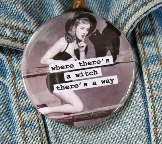 funny witch pinback magnet. where there's a witch there's a way  2.25 pinup button