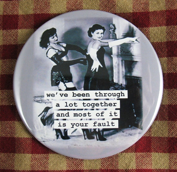 Funny Friendship Magnet. Burlesque women- we've been through a lot together. 3 inch mylar M88