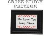 DIY  Me Love You Long Time - .pdf Original Cross Stitch Pattern - Instant Download