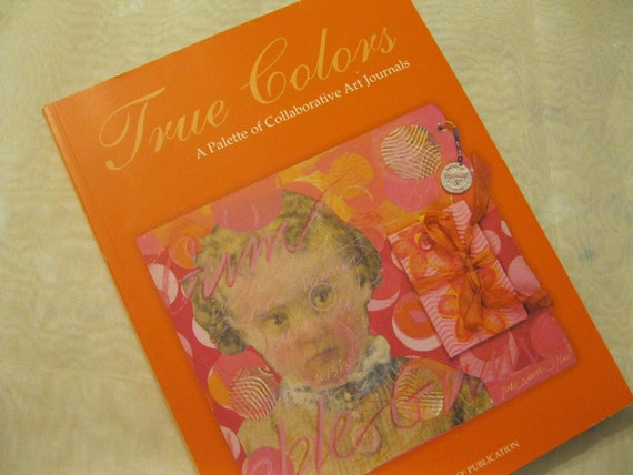 Instructional Mixed Media Art Book True Colors: A Palette of Collaborative Art Journals Gently Used