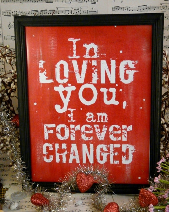 In loving you I am forever changed Valentine sign digital - Red uprint NEW vintage art words primitive paper old pdf 8 x 10 frame saying