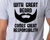 With Great Beard Comes Great Responsibility T Shirt Funny Slogan Tshirt Beard Shirt Gift for dad Valentines Day daddy husband Anniversary