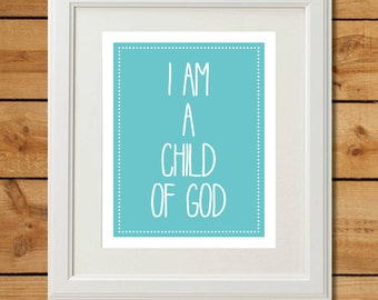 I Am A Child of God - Printable Art - Nursery Art in Aqua