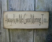 Primitive Rustic folk art wooden Always Kiss Me Good Morning Too Sign family home decore shaby chic