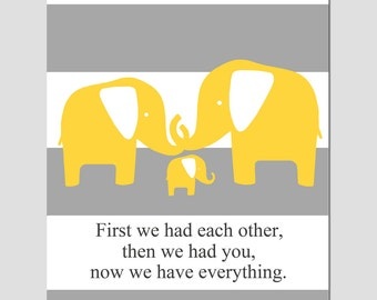 Nursery Art Elephant Family - First We Had Each Other, Then We Had You, Now We Have Everything - 8x10 Quote Print - CHOOSE YOUR COLORS