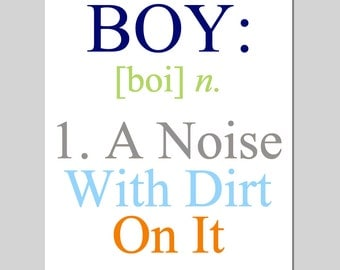 Boy - A Noise With Dirt On It - 8x10 Quote Print - Modern Nursery Childrens Decor - Boy Definition - Kids Wall Art - Choose Your Colors