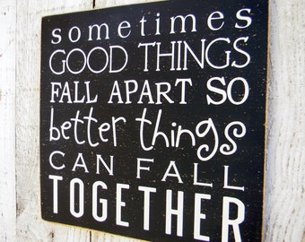 Sometimes good things fall apart so better things can fall together -Marilyn Monroe quote wood sign