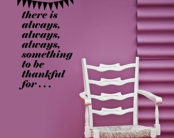 There is always, always, always, something to be thankful for...  VINYL DECAL 15x22 inches