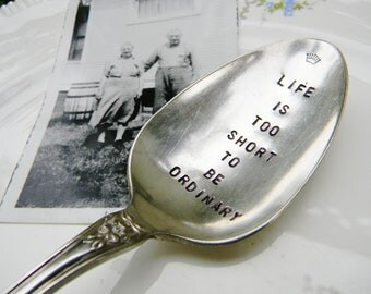 Life Is Too Short To Be Ordinary Hand Stamped Serving Spoon  Hostess Gift