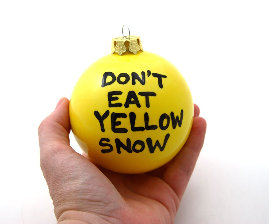 Funny christmas ornament don 39 t eat yellow snow on sale for Funny christmas decorations