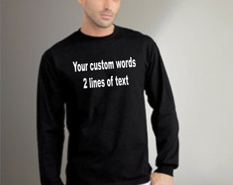 Your custom saying on a long sleeve shirt