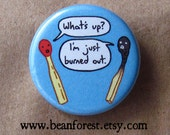 matchstick - burned out - pinback button badge