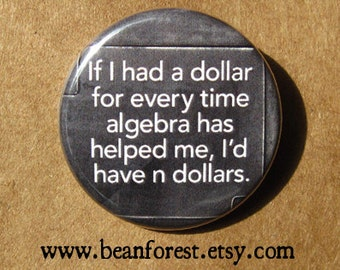 algebra pin button - accountant gift cpa gift - if I had a dollar algebra has helped me, i'd have n dollars - math teacher pin