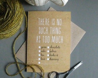 There's no such thing as too much ... greeting card