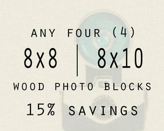 Art on Wood Blocks - Any Four 8x8 or 8x10 inch -  Wood Photo Blocks