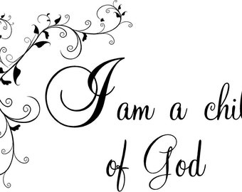 Quote-I am a child of God floral-special  buy any 2 vinyl designs and get a 3rd one FREE of equal or lesser value