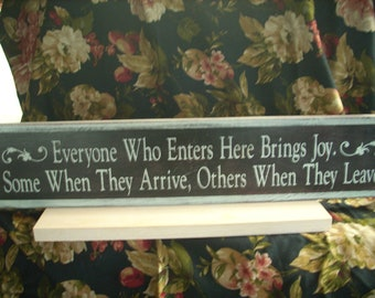 Everyone who enters here bring joy, some when they arrive some when they leave Sign Wooden Shabby Chic Painted cottage