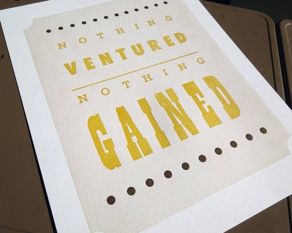 Nothing Ventured, Nothing Gained letterpress print (Gold)