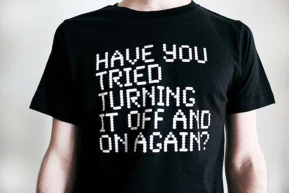 Computer Geek Shirt - Have You Tried Turning It Off and On Again Tee Shirt - Sizes Small-2XL  - IT Crowd