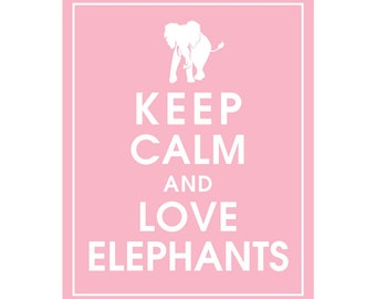 Keep Calm and LOVE ELEPHANTS - Art Print (Featured in Pink Elephant) Keep Calm Art Prints and Posters