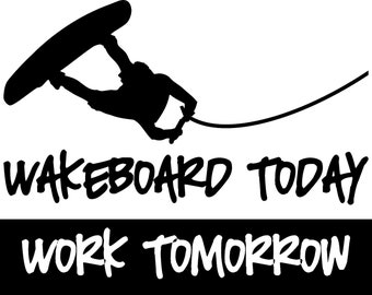 Vinyl Lettering Wakeboard today work tomorrow decal Free Shipping In the US