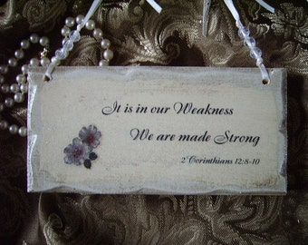 Shabby Cottage petite Sign, Scripture quote, It is in Our weakness we are made strong, 2 corinthians 12, antiqued white, cottage chic