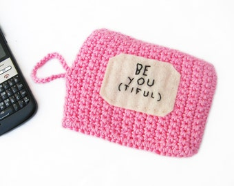 PINK Crochet Cell Phone Case / cozy - BE YOU tiful - Beautiful