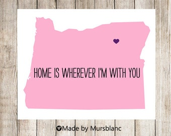 """State Love Print """" Oregon  """" Home is Wherever I'm with you. Printable"""