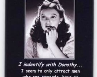 A very funny refrigerator magnet.... Dorothy