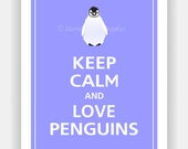 Keep Calm and LOVE PENGUINS Poster 11x14 (Morning Glory featured--56 colors to choose from)