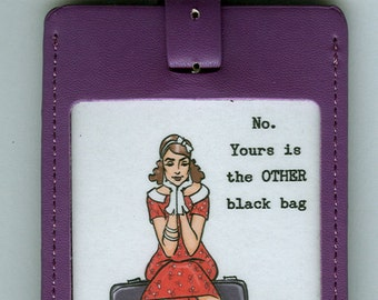 GORGEOUS LEATHER Funny Luggage Tag - No. Yours is the OTHER black bag