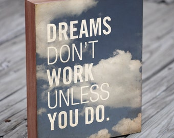 Dreams Don't Work Unless You Do - Wood Block Art Print