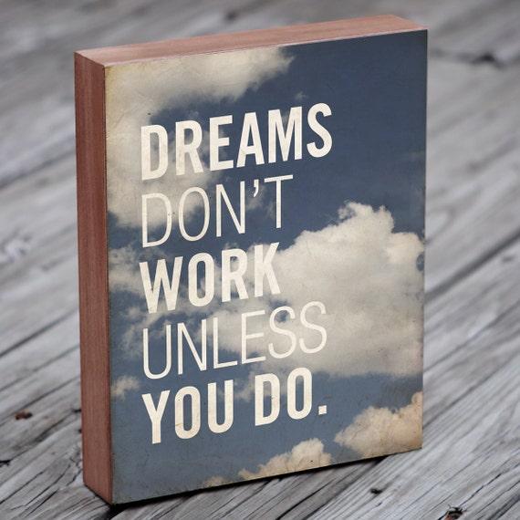 Dreams Don't Work Unless You Do - Wood Block Art Print