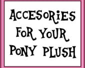 Accessory Add On for your Pony Plushie