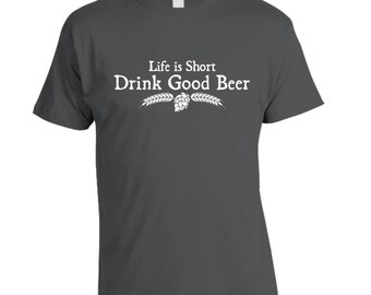 Life is Short, Drink Good Beer™ T-Shirt, Best Craft Beer Geek Shirt, Craft Beer Shirt, Beer Lover, Fathers Day Gift, Beer Festival