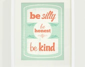 Be Silly Be Honest Be Kind Typography Art Print // 8x10