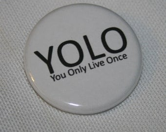 YOLO: You Only Live Once 1.25 inch Pinback Button