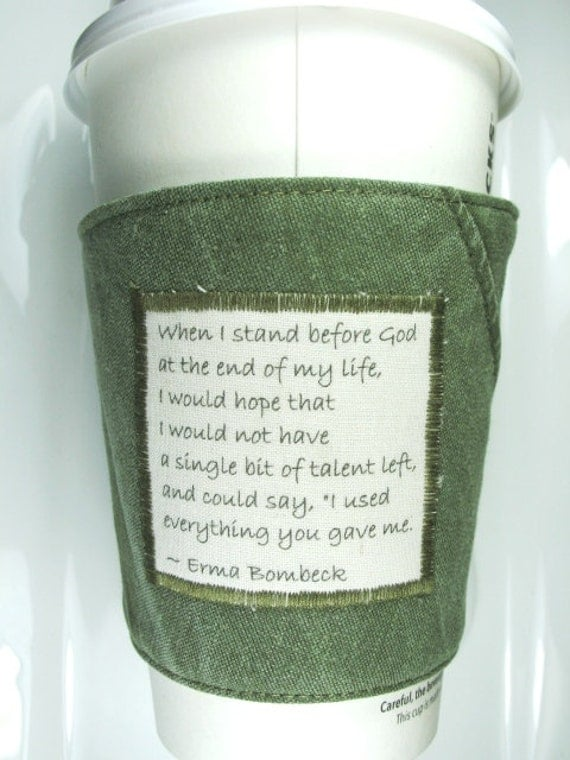 Coffee Cup Cozy - When I stand before God Quote by Erma Bombeck