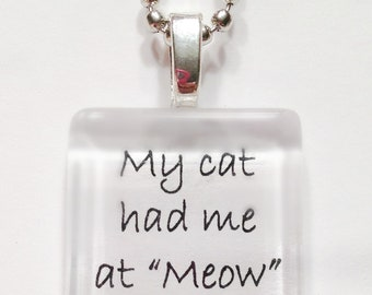 My Cat had me at meow Glass Tile Pendant Necklace