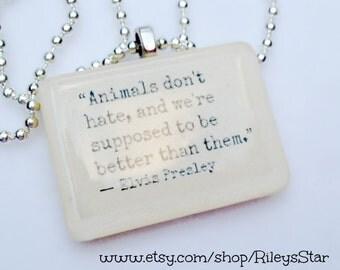 Animals Don't Hate   Elvis Presley Quote