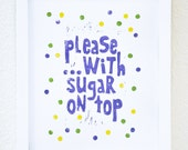 PLEASE ...with SUGAR on TOP - kiwi green, periwinkle purple, lemon yellow  - original block print - 8x10 - PickledPineapple