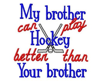 My brother can play Hockey better than Your Brother - Hockey sticks and puck - Machine Embroidery Design - 8 Sizes