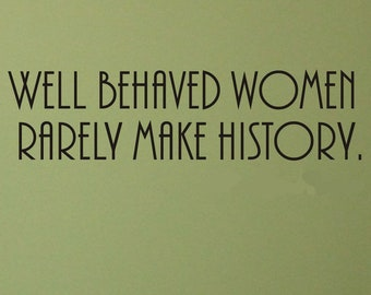 Well Behaved Women Rarely Make History wall decal removable quote sticker