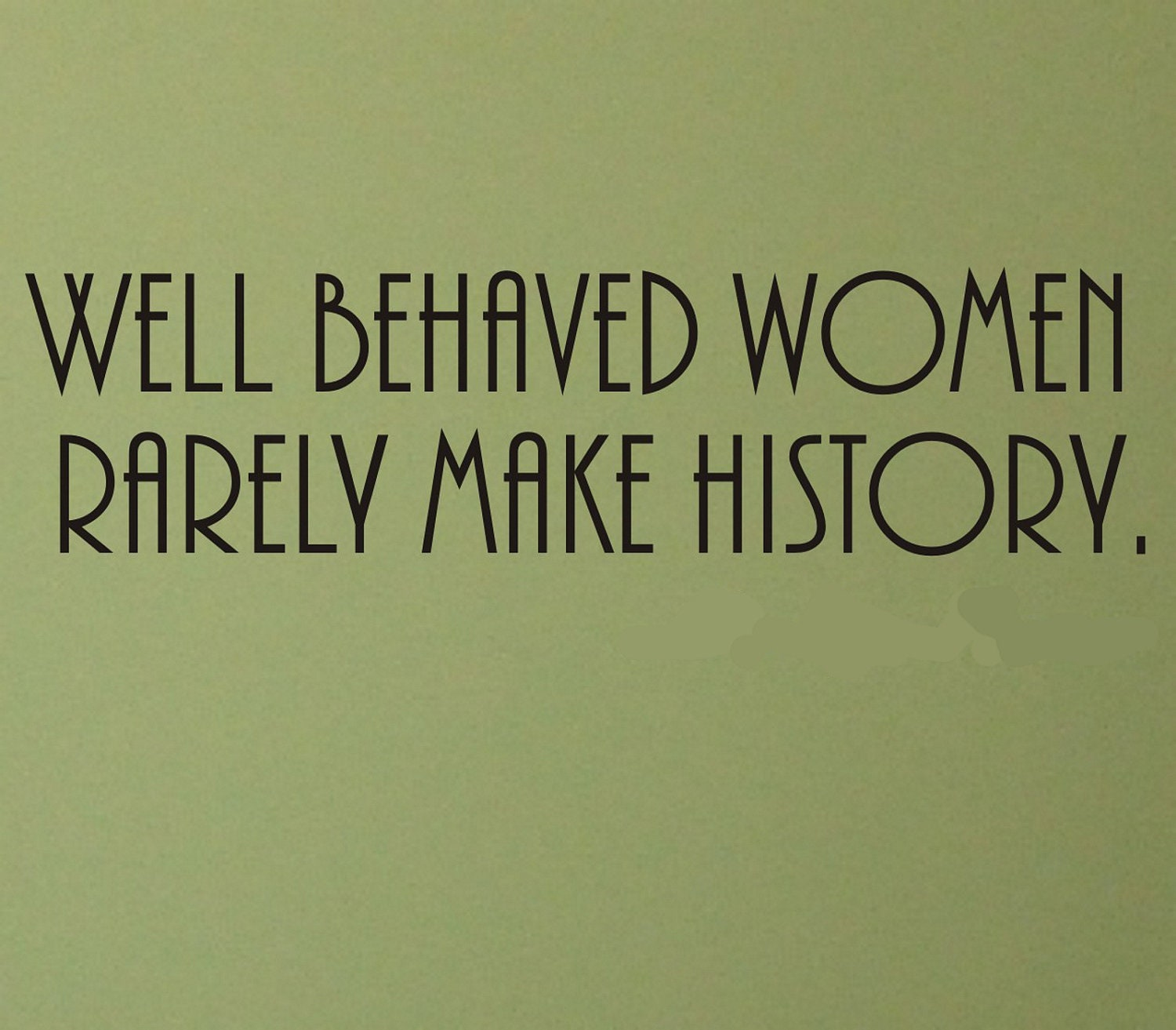 Women Thoughts Quotes: Well Behaved Women Rarely Make History Wall Decal Removable
